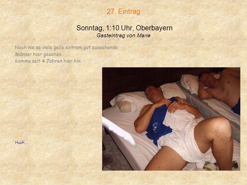 26. Eintrag Samstag, 1:07 Uhr, Oberbayern Gasteintrag von Ursula 9 Riesen um mich herum, ich fühlte mich wie ein Zwerg Äehm, gut, Michi war nicht geme
