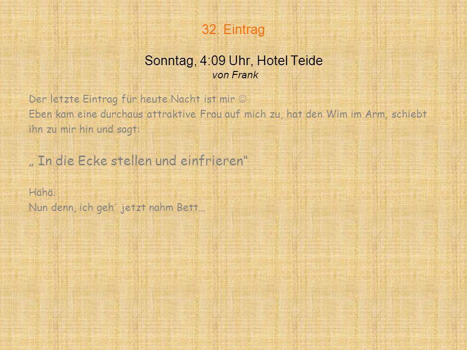 31. Eintrag Sonntag, 3:00 Uhr, Oberbayern von Frank Michi ( 44 ) kam aus dem Bolero zurück ins Oberbayern und dort trug sich Folgendes zu: Anderer Gas