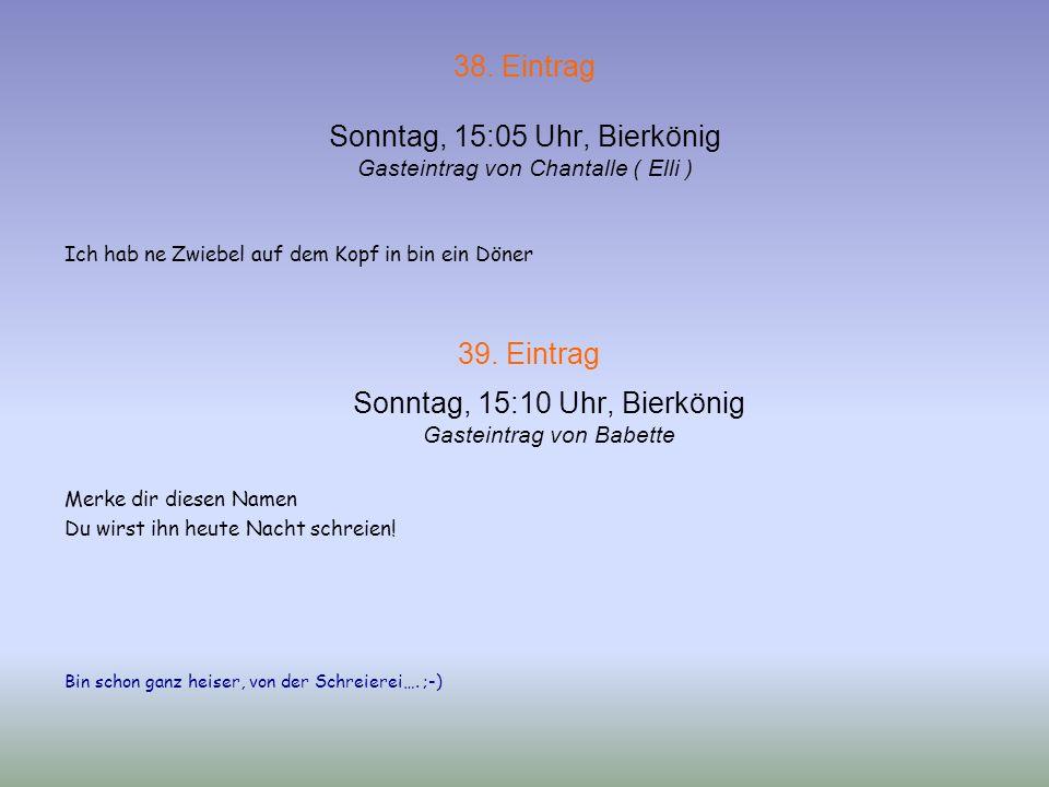 37. Eintrag Sonntag, 14:45 Uhr, Bierkönig Gasteintrag von Heike + Gaby Schneeweißchen und Rosenrot auf Tour, Kölsch Jeföhl! Ahh, ein Eintrag nach mein