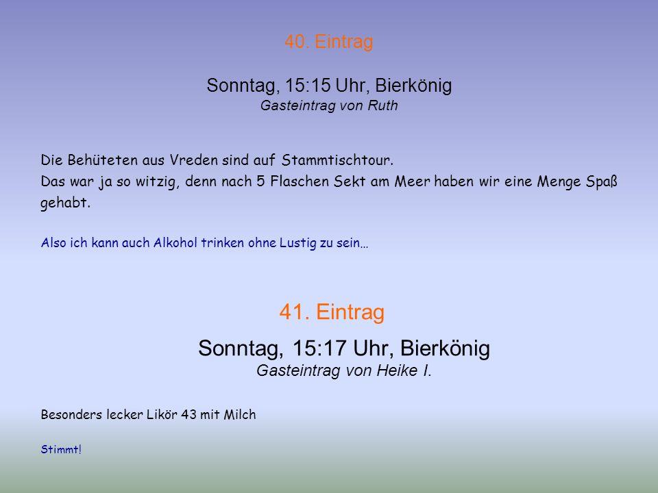 38. Eintrag Sonntag, 15:05 Uhr, Bierkönig Gasteintrag von Chantalle ( Elli ) Ich hab ne Zwiebel auf dem Kopf in bin ein Döner 39. Eintrag Sonntag, 15: