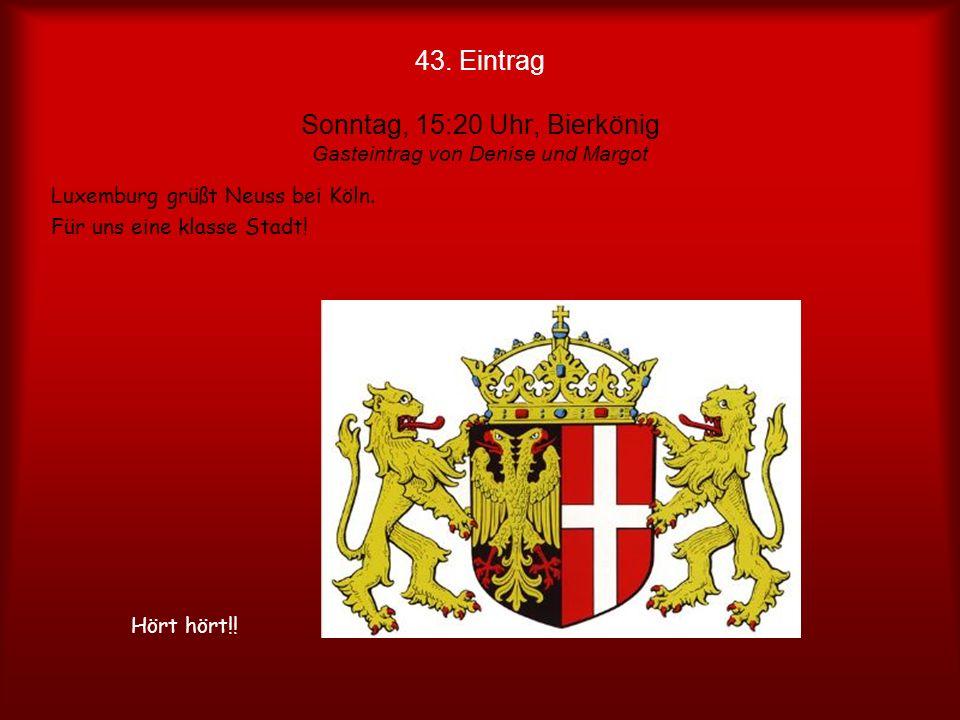42. Eintrag Sonntag, 15:20 Uhr, Bierkönig Gasteintrag von Angelika Möchten gerne länger bleiben, aber alles hat ein Ende. Bis zum nächsten mal!