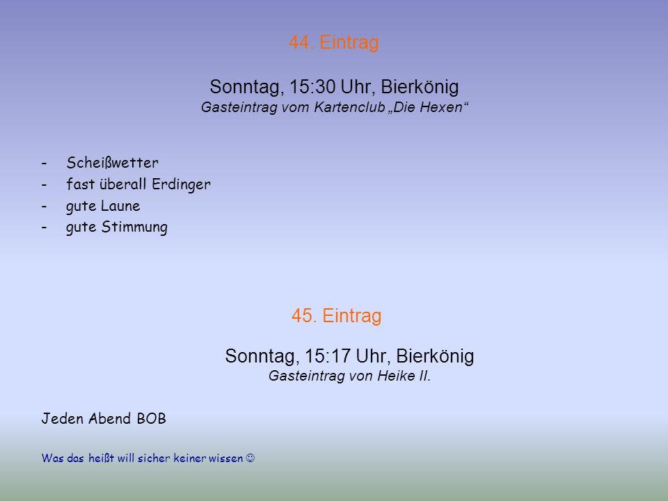 43. Eintrag Sonntag, 15:20 Uhr, Bierkönig Gasteintrag von Denise und Margot Luxemburg grüßt Neuss bei Köln. Für uns eine klasse Stadt! Hört hört!!