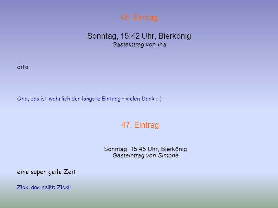 44. Eintrag Sonntag, 15:30 Uhr, Bierkönig Gasteintrag vom Kartenclub Die Hexen -Scheißwetter -fast überall Erdinger -gute Laune -gute Stimmung 45. Ein