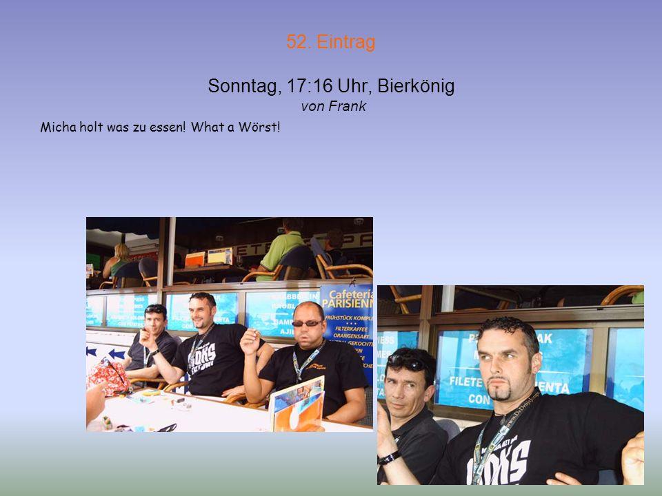 51. Eintrag Sonntag, 17:05 Uhr, Bierkönig von Ilka Ich trink ein Bier! Du zahlst Wer da gemeint war unter: www.warumimmerich.de