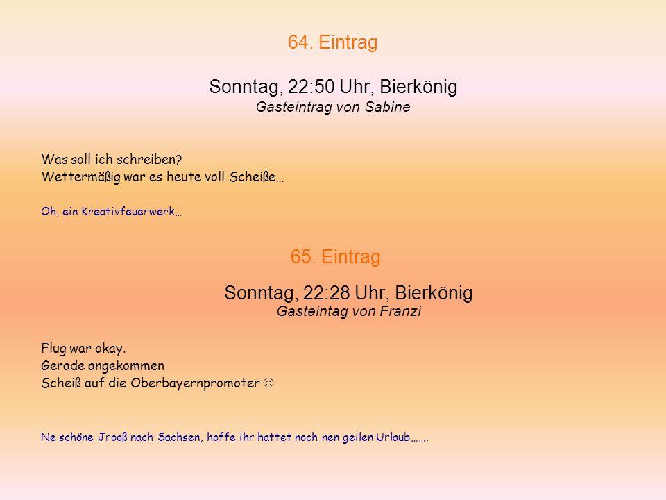 62. Eintrag Sonntag, 22:20 Uhr, Bierkönig von Didi …ob es jetzt trocken ist? Ich gebe das Tagebuchbüchlein zum reinschreiben nie mehr raus… 63. Eintra