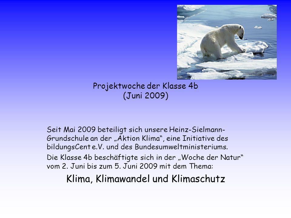 Projektwoche der Klasse 4b (Juni 2009) Seit Mai 2009 beteiligt sich unsere Heinz-Sielmann- Grundschule an der Aktion Klima, eine Initiative des bildun