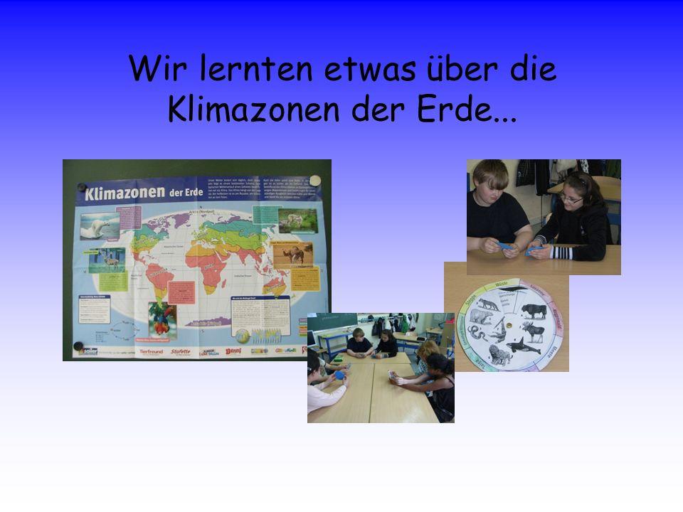 Wir lernten etwas über die Klimazonen der Erde...