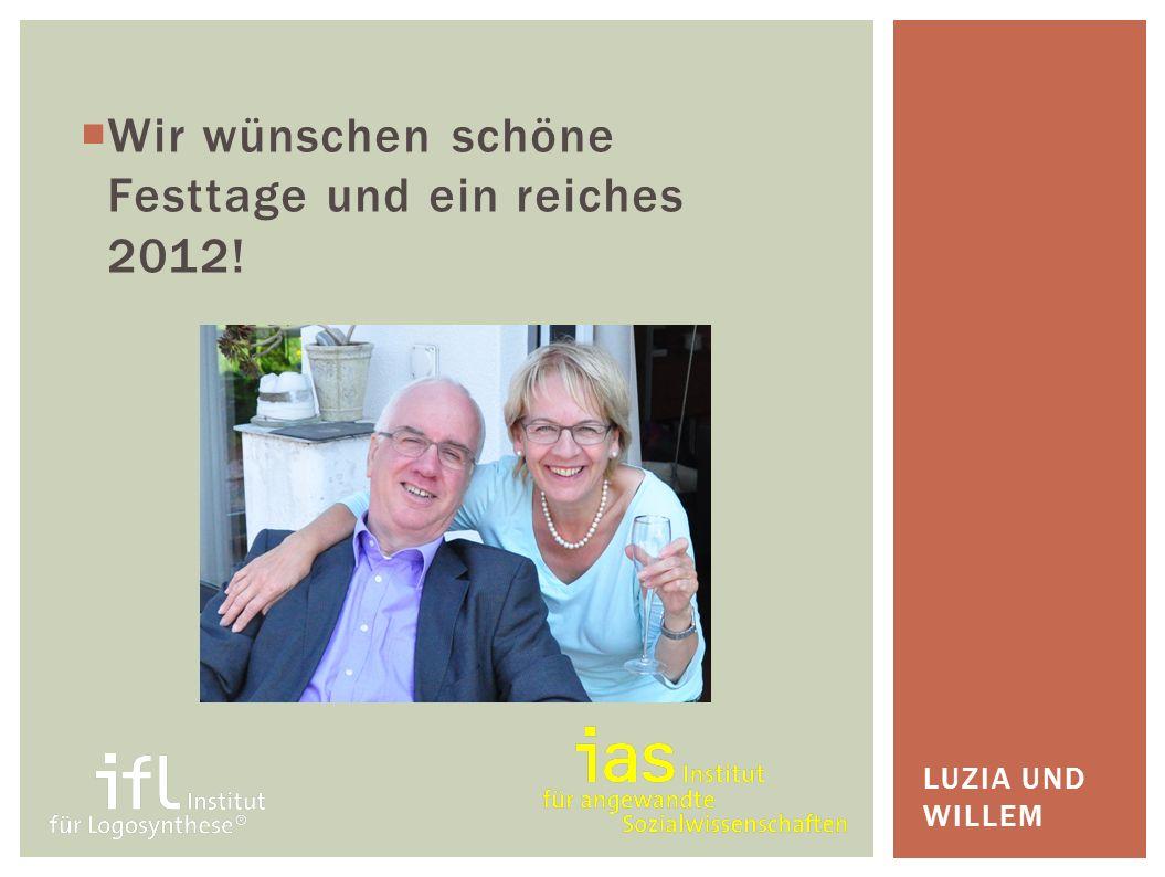 Wir wünschen schöne Festtage und ein reiches 2012! LUZIA UND WILLEM