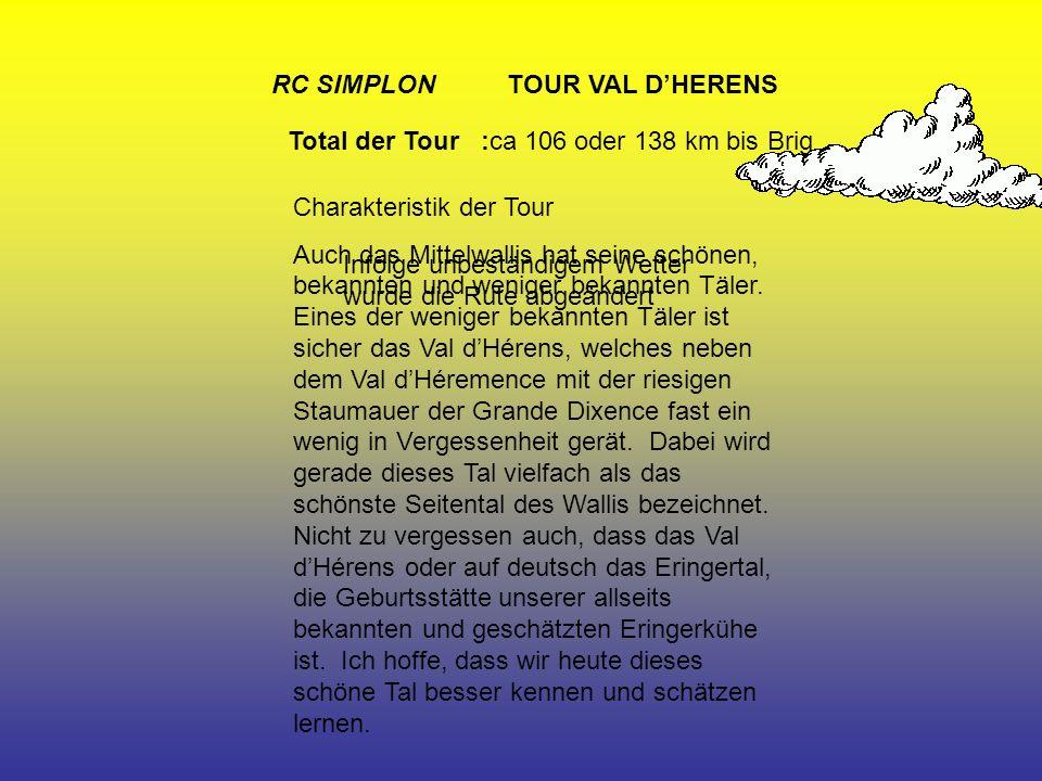 RC SIMPLON TOUR VAL DHERENS Total der Tour :ca 106 oder 138 km bis Brig Charakteristik der Tour Auch das Mittelwallis hat seine schönen, bekannten und weniger bekannten Täler.
