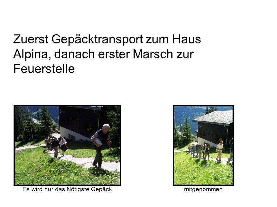Zuerst Gepäcktransport zum Haus Alpina, danach erster Marsch zur Feuerstelle