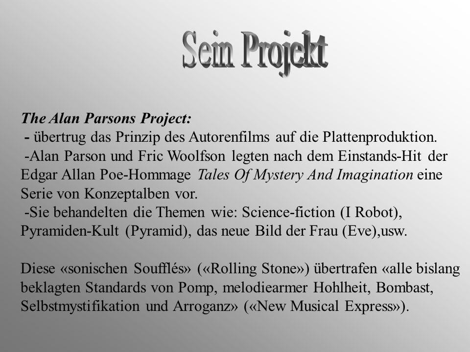 The Alan Parsons Project: - übertrug das Prinzip des Autorenfilms auf die Plattenproduktion. -Alan Parson und Fric Woolfson legten nach dem Einstands-