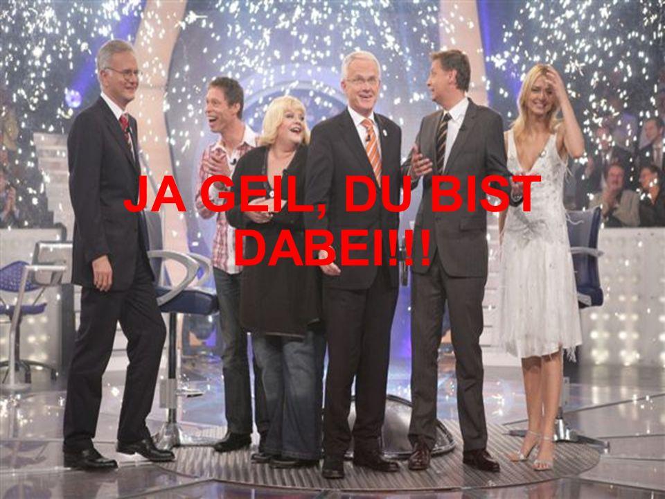 JA GEIL, DU BIST DABEI!!!