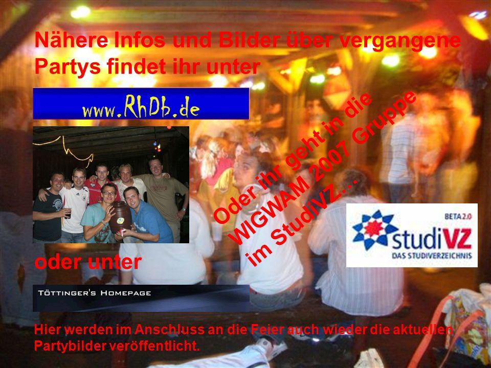 Nähere Infos und Bilder über vergangene Partys findet ihr unter oder unter Hier werden im Anschluss an die Feier auch wieder die aktuellen Partybilder veröffentlicht.