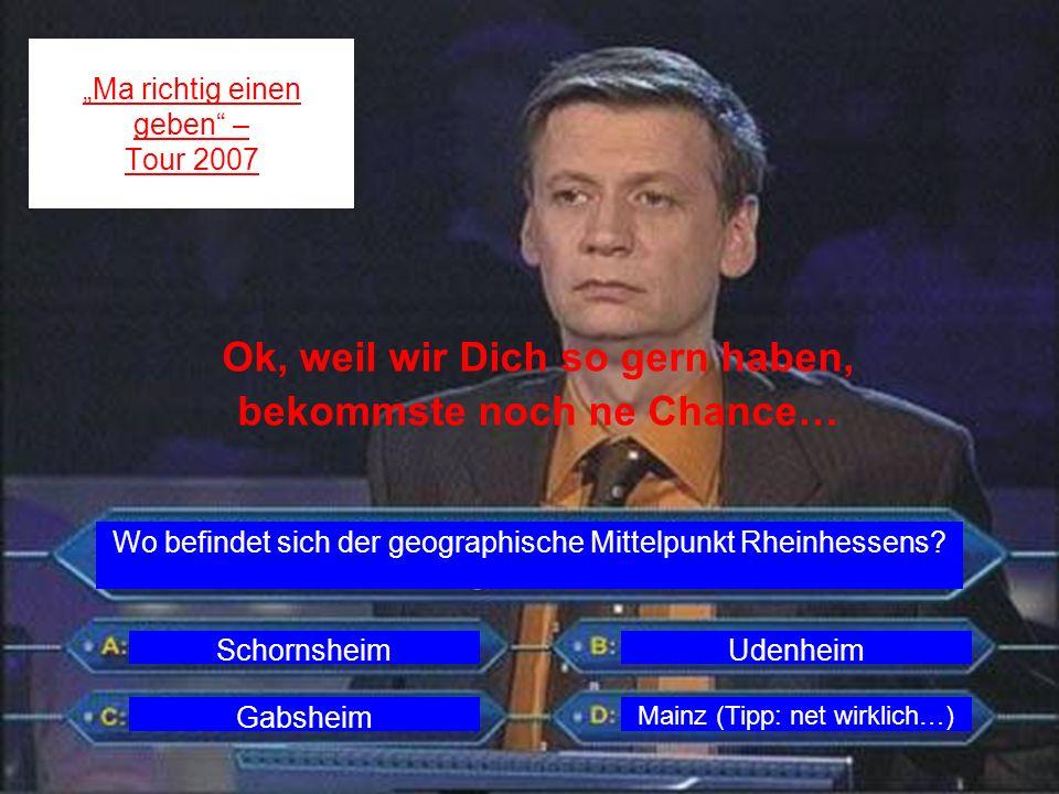 Ma richtig einen geben – Tour 2007 Wo befindet sich der geographische Mittelpunkt Rheinhessens? SchornsheimUdenheim Gabsheim Mainz (Tipp: net wirklich