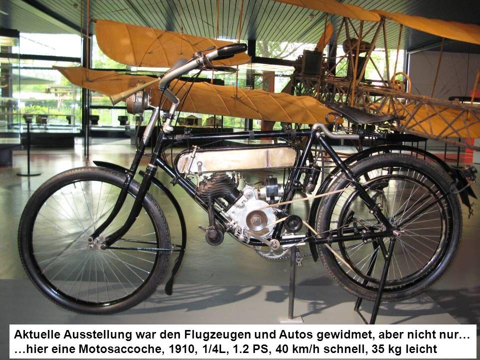Aktuelle Ausstellung war den Flugzeugen und Autos gewidmet, aber nicht nur… …hier eine Motosaccoche, 1910, 1/4L, 1.2 PS, 40 km/h schnell, 35 kg leicht