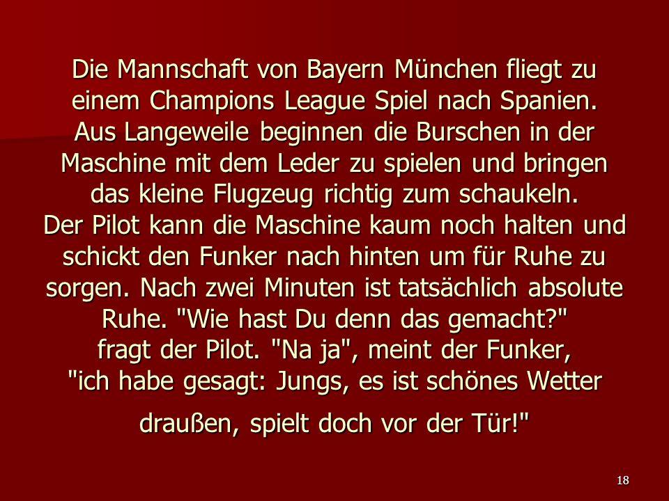 18 Die Mannschaft von Bayern München fliegt zu einem Champions League Spiel nach Spanien. Aus Langeweile beginnen die Burschen in der Maschine mit dem