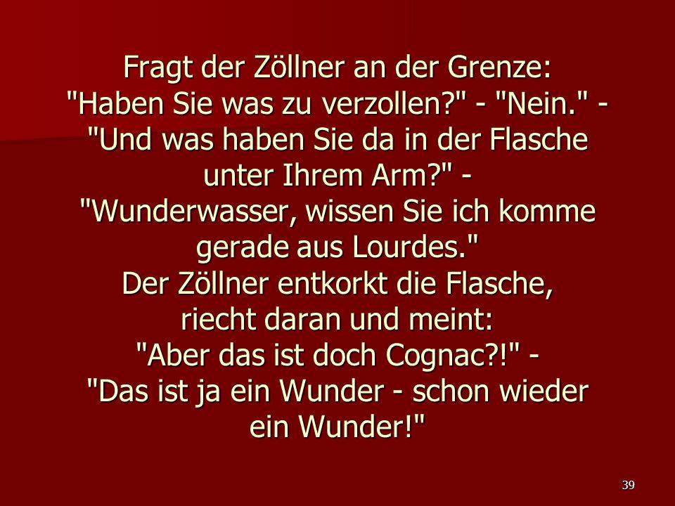 39 Fragt der Zöllner an der Grenze: