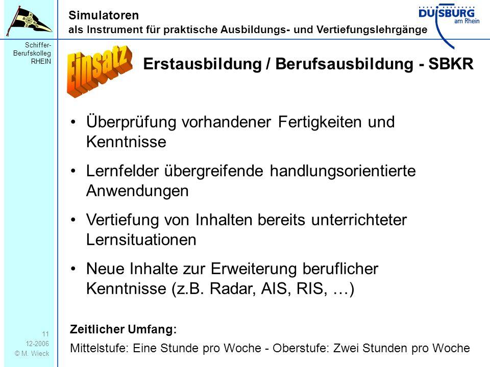 Schiffer- Berufskolleg RHEIN 12-2006 © M. Wieck 11 Simulatoren als Instrument für praktische Ausbildungs- und Vertiefungslehrgänge Erstausbildung / Be