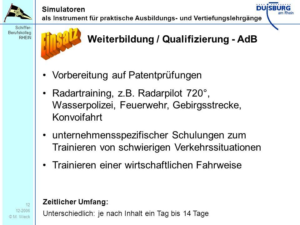 Schiffer- Berufskolleg RHEIN 12-2006 © M. Wieck 12 Simulatoren als Instrument für praktische Ausbildungs- und Vertiefungslehrgänge Weiterbildung / Qua