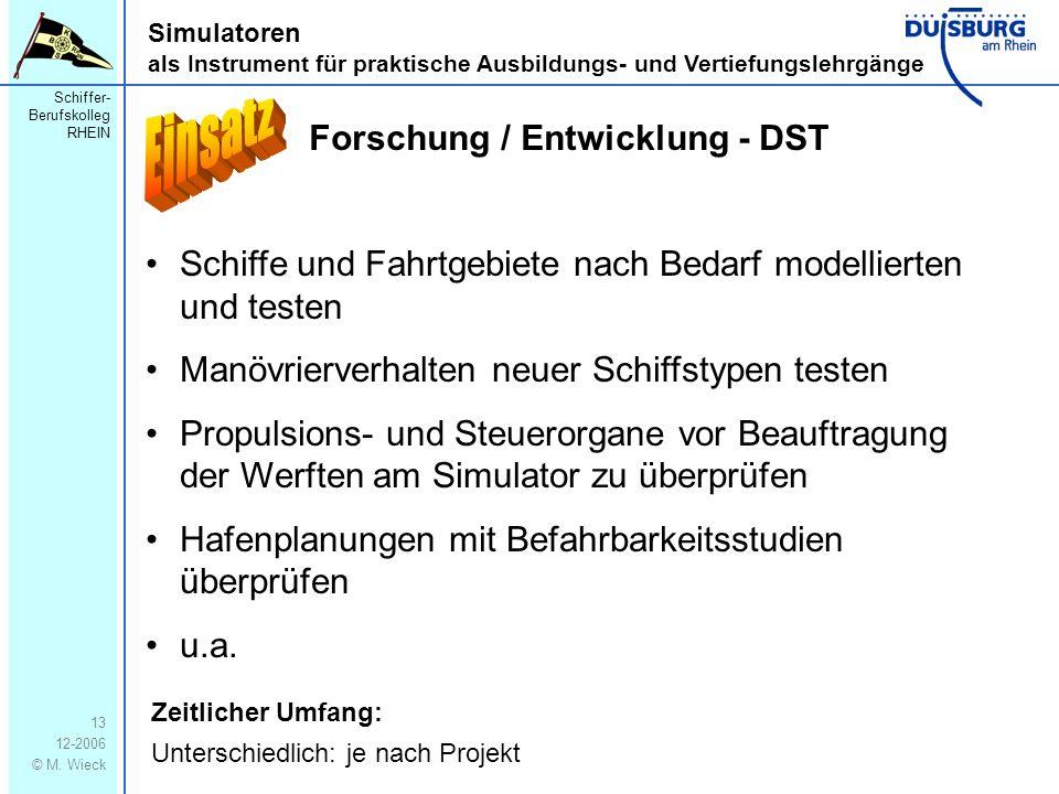 Schiffer- Berufskolleg RHEIN 12-2006 © M. Wieck 13 Simulatoren als Instrument für praktische Ausbildungs- und Vertiefungslehrgänge Forschung / Entwick