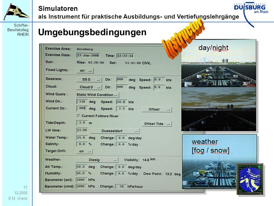 Schiffer- Berufskolleg RHEIN 12-2006 © M. Wieck 17 Simulatoren als Instrument für praktische Ausbildungs- und Vertiefungslehrgänge Umgebungsbedingunge