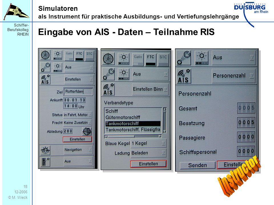 Schiffer- Berufskolleg RHEIN 12-2006 © M. Wieck 18 Simulatoren als Instrument für praktische Ausbildungs- und Vertiefungslehrgänge Eingabe von AIS - D