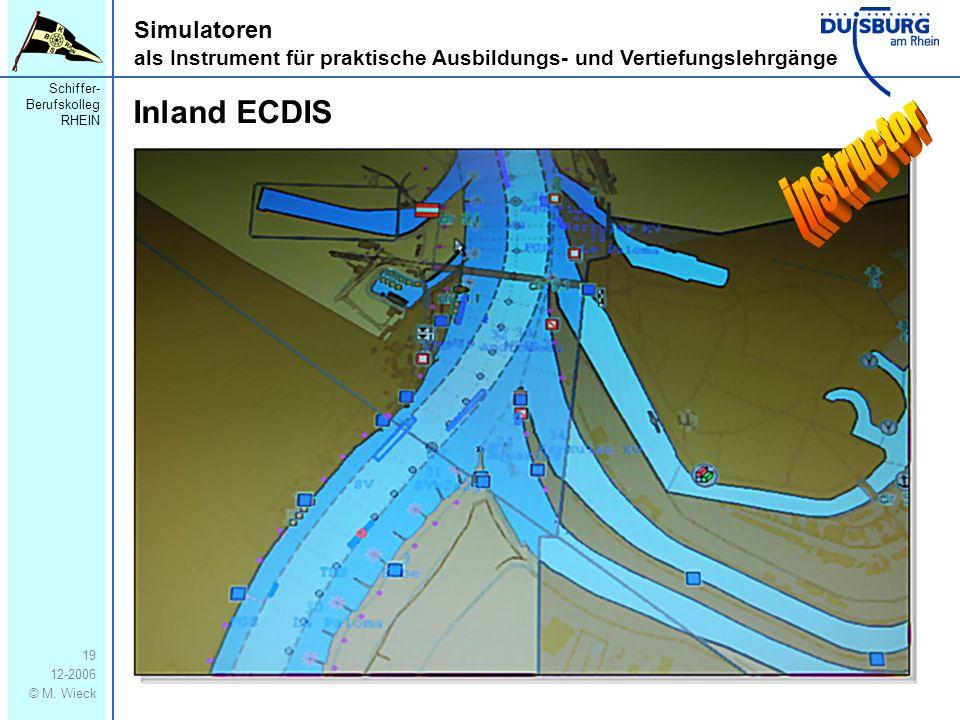 Schiffer- Berufskolleg RHEIN 12-2006 © M. Wieck 19 Simulatoren als Instrument für praktische Ausbildungs- und Vertiefungslehrgänge Inland ECDIS