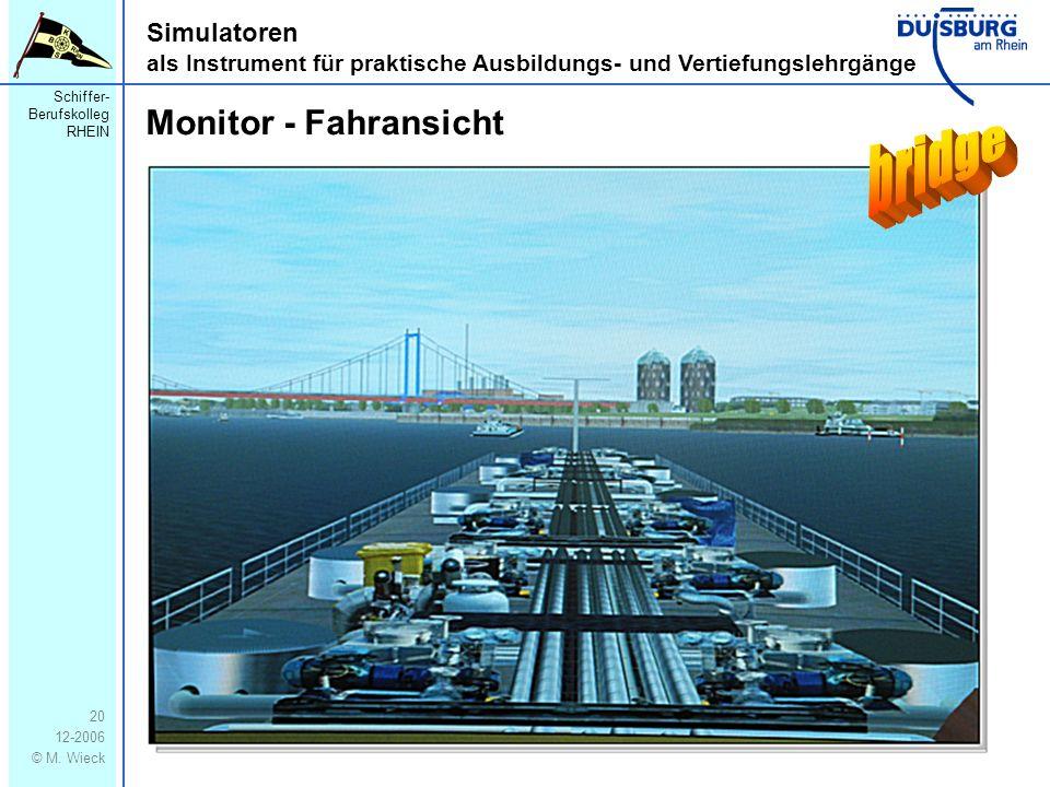 Schiffer- Berufskolleg RHEIN 12-2006 © M. Wieck 20 Simulatoren als Instrument für praktische Ausbildungs- und Vertiefungslehrgänge Monitor - Fahransic