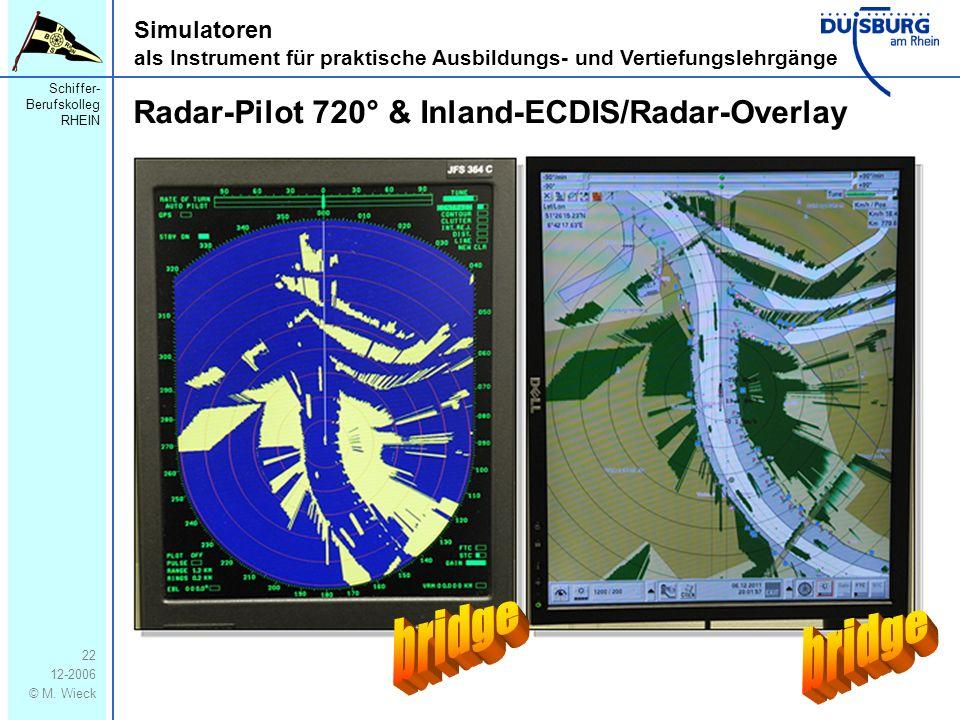 Schiffer- Berufskolleg RHEIN 12-2006 © M. Wieck 22 Simulatoren als Instrument für praktische Ausbildungs- und Vertiefungslehrgänge Radar-Pilot 720° &