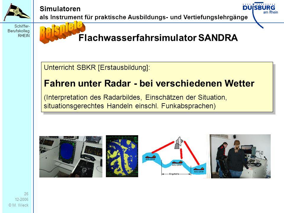 Schiffer- Berufskolleg RHEIN 12-2006 © M. Wieck 26 Simulatoren als Instrument für praktische Ausbildungs- und Vertiefungslehrgänge Flachwasserfahrsimu