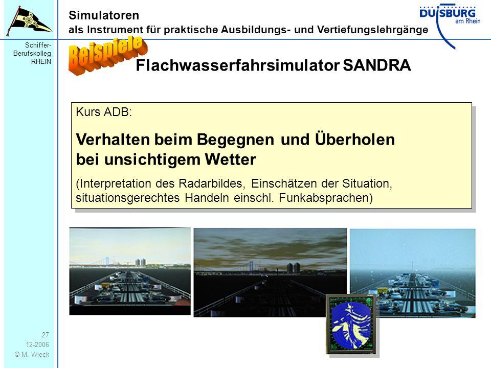 Schiffer- Berufskolleg RHEIN 12-2006 © M. Wieck 27 Simulatoren als Instrument für praktische Ausbildungs- und Vertiefungslehrgänge Flachwasserfahrsimu