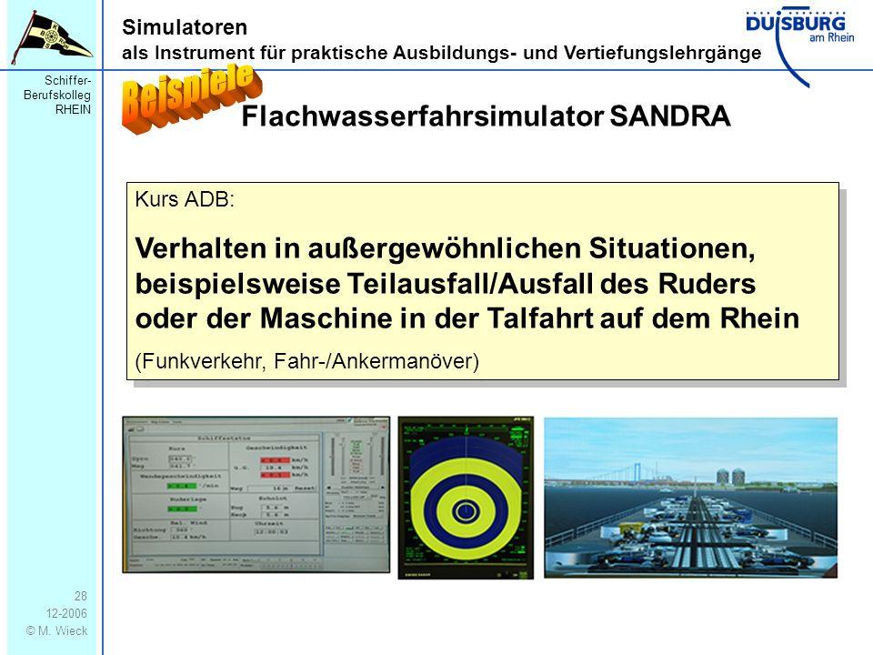 Schiffer- Berufskolleg RHEIN 12-2006 © M. Wieck 28 Simulatoren als Instrument für praktische Ausbildungs- und Vertiefungslehrgänge Flachwasserfahrsimu