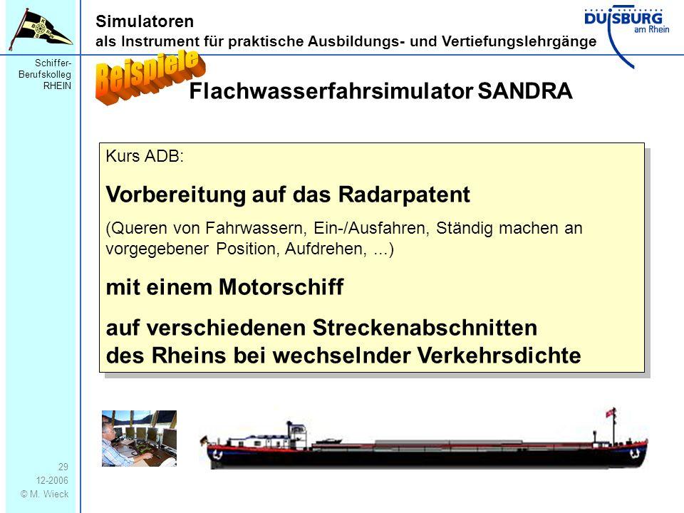 Schiffer- Berufskolleg RHEIN 12-2006 © M. Wieck 29 Simulatoren als Instrument für praktische Ausbildungs- und Vertiefungslehrgänge Flachwasserfahrsimu