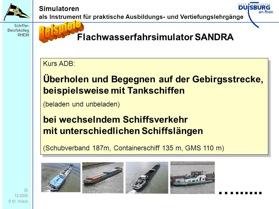 Schiffer- Berufskolleg RHEIN 12-2006 © M. Wieck 30 Simulatoren als Instrument für praktische Ausbildungs- und Vertiefungslehrgänge Flachwasserfahrsimu
