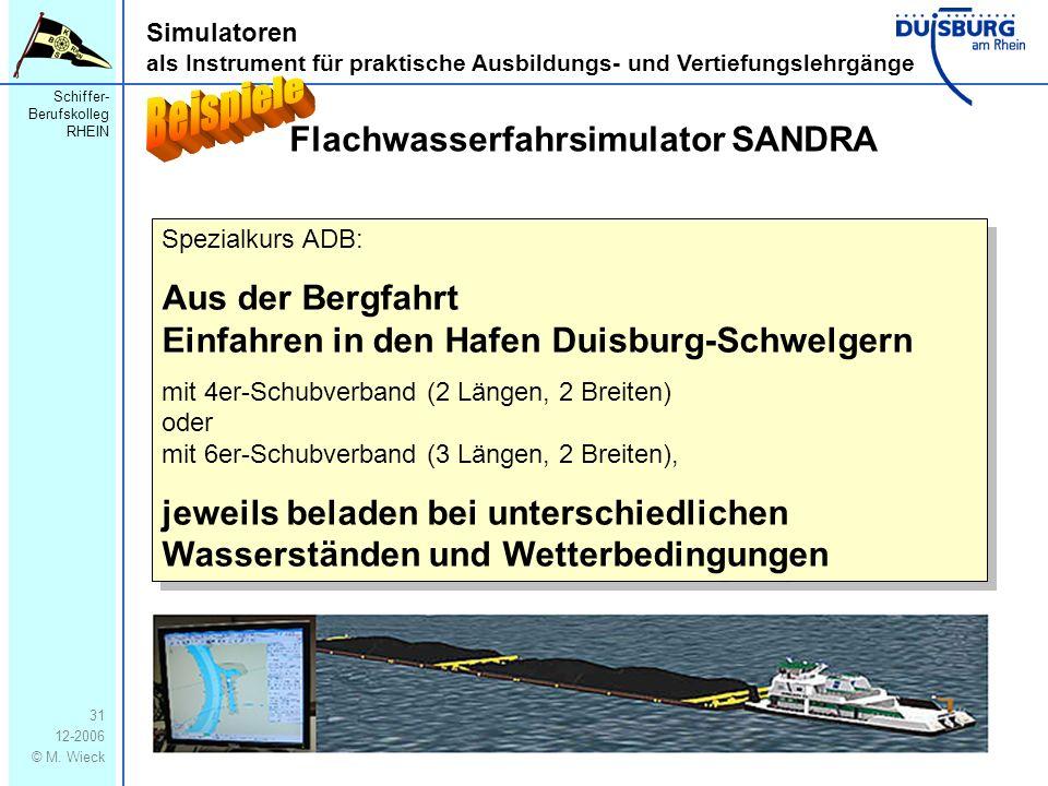 Schiffer- Berufskolleg RHEIN 12-2006 © M. Wieck 31 Simulatoren als Instrument für praktische Ausbildungs- und Vertiefungslehrgänge Flachwasserfahrsimu
