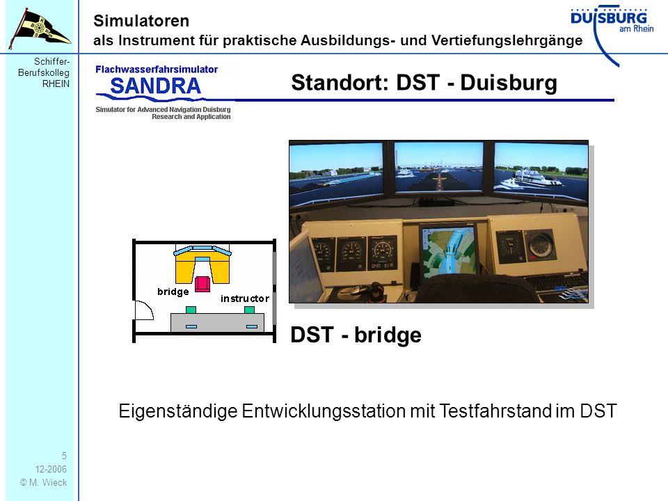 Schiffer- Berufskolleg RHEIN 12-2006 © M. Wieck 5 Simulatoren als Instrument für praktische Ausbildungs- und Vertiefungslehrgänge Standort: DST - Duis