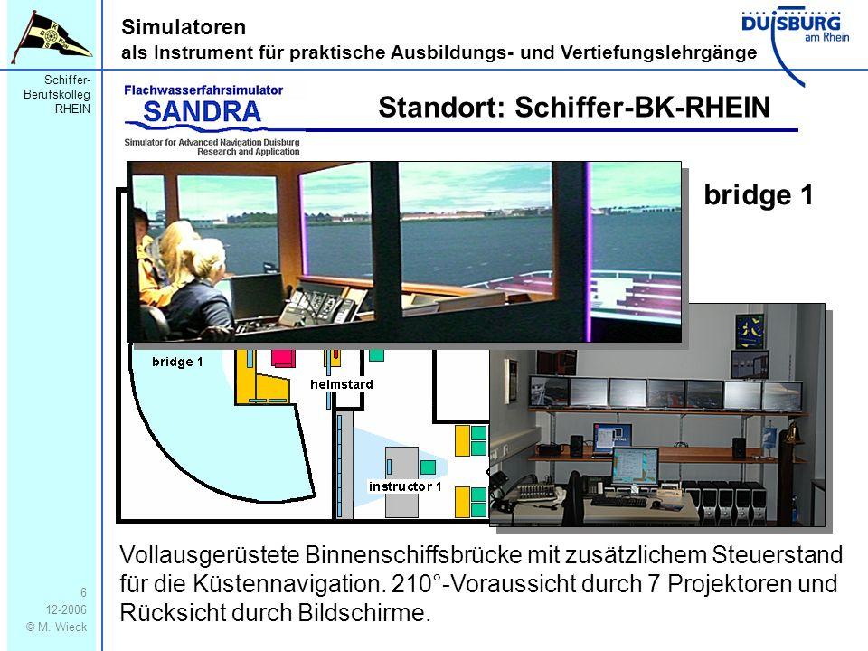 Schiffer- Berufskolleg RHEIN 12-2006 © M. Wieck 6 Simulatoren als Instrument für praktische Ausbildungs- und Vertiefungslehrgänge Standort: Schiffer-B