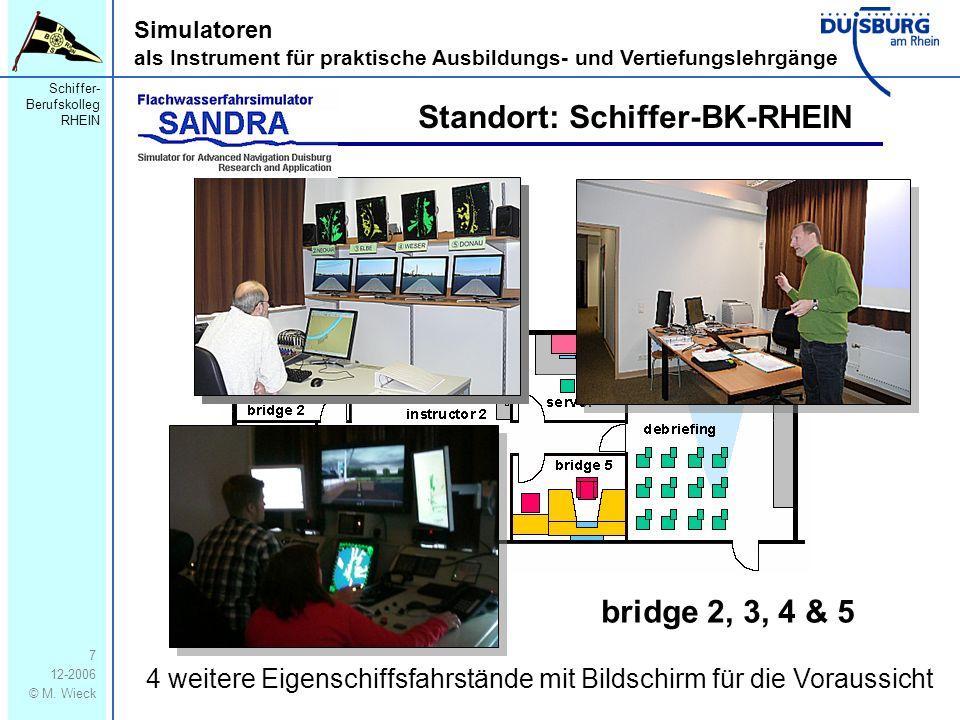 Schiffer- Berufskolleg RHEIN 12-2006 © M. Wieck 7 Simulatoren als Instrument für praktische Ausbildungs- und Vertiefungslehrgänge Standort: Schiffer-B