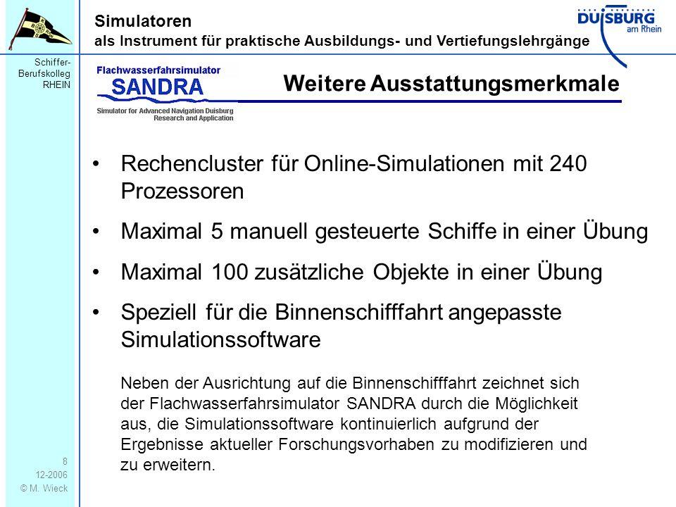 Schiffer- Berufskolleg RHEIN 12-2006 © M. Wieck 8 Simulatoren als Instrument für praktische Ausbildungs- und Vertiefungslehrgänge Rechencluster für On