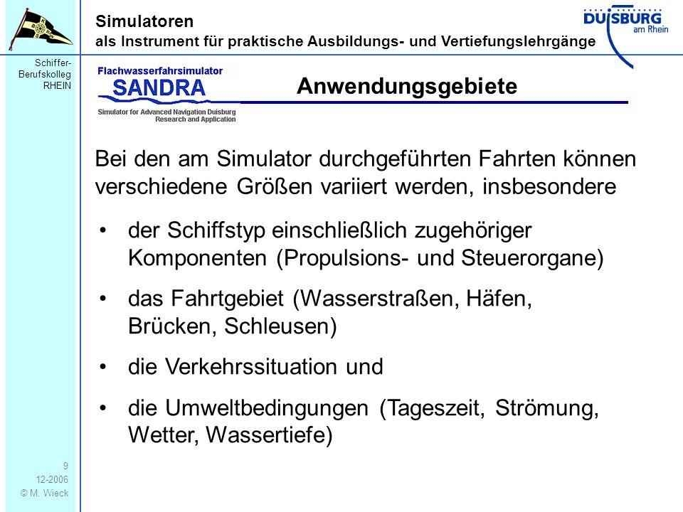 Schiffer- Berufskolleg RHEIN 12-2006 © M. Wieck 9 Simulatoren als Instrument für praktische Ausbildungs- und Vertiefungslehrgänge der Schiffstyp einsc