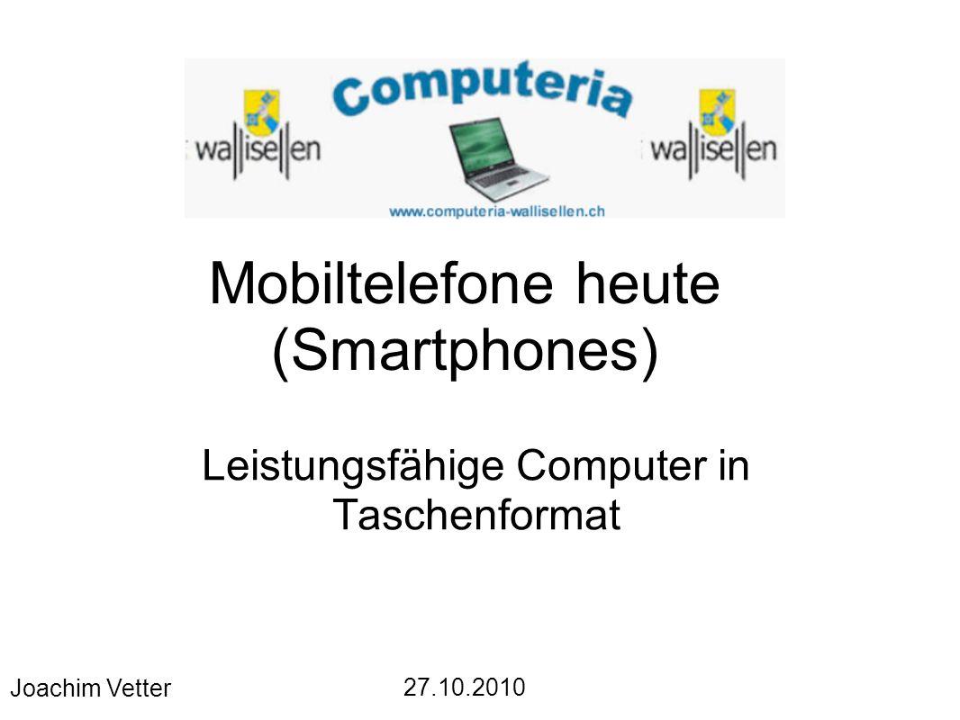 Mobiltelefone heute (Smartphones) Leistungsfähige Computer in Taschenformat Joachim Vetter 27.10.2010
