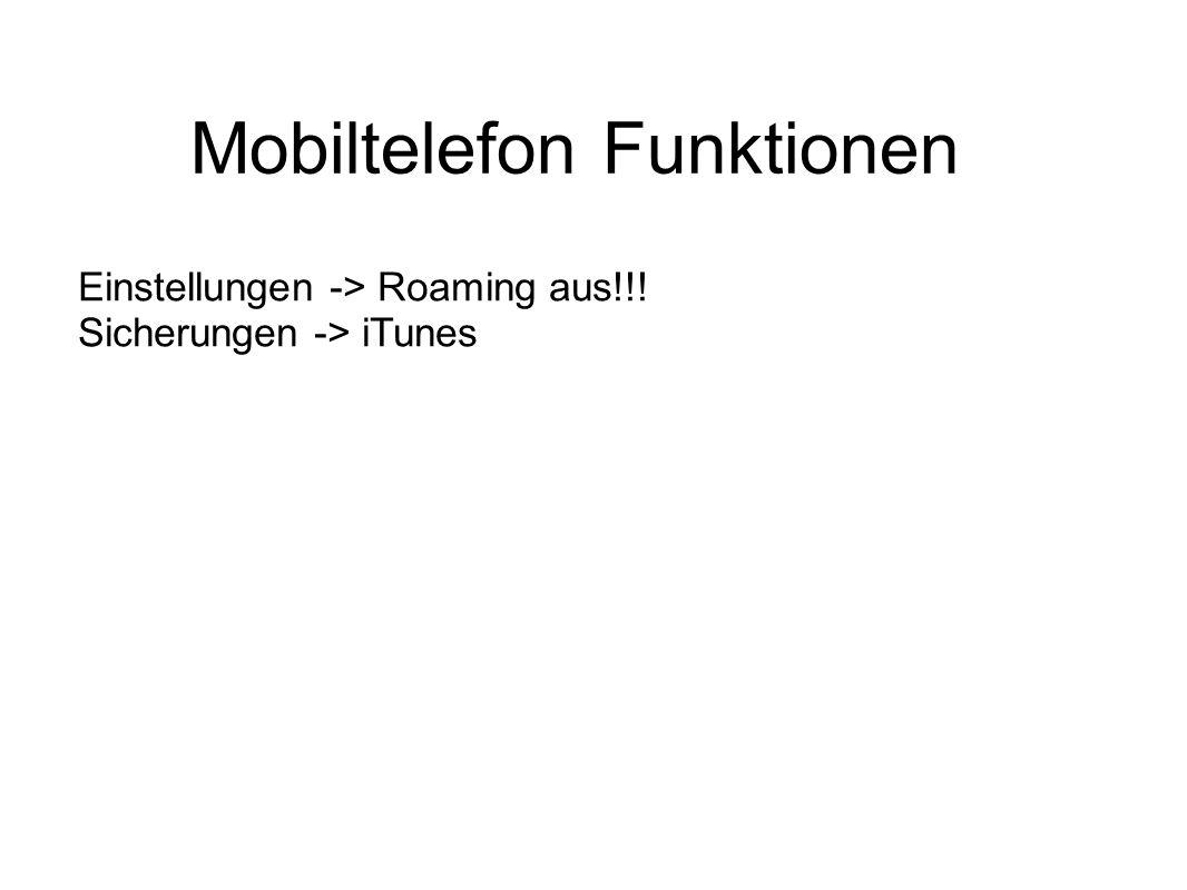 Mobiltelefon Funktionen Einstellungen -> Roaming aus!!! Sicherungen -> iTunes