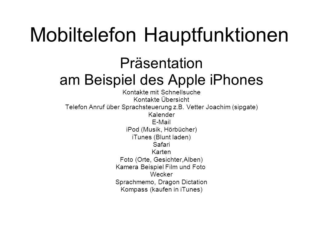 Mobiltelefon Hauptfunktionen Präsentation am Beispiel des Apple iPhones Kontakte mit Schnellsuche Kontakte Übersicht Telefon Anruf über Sprachsteuerung z.B.