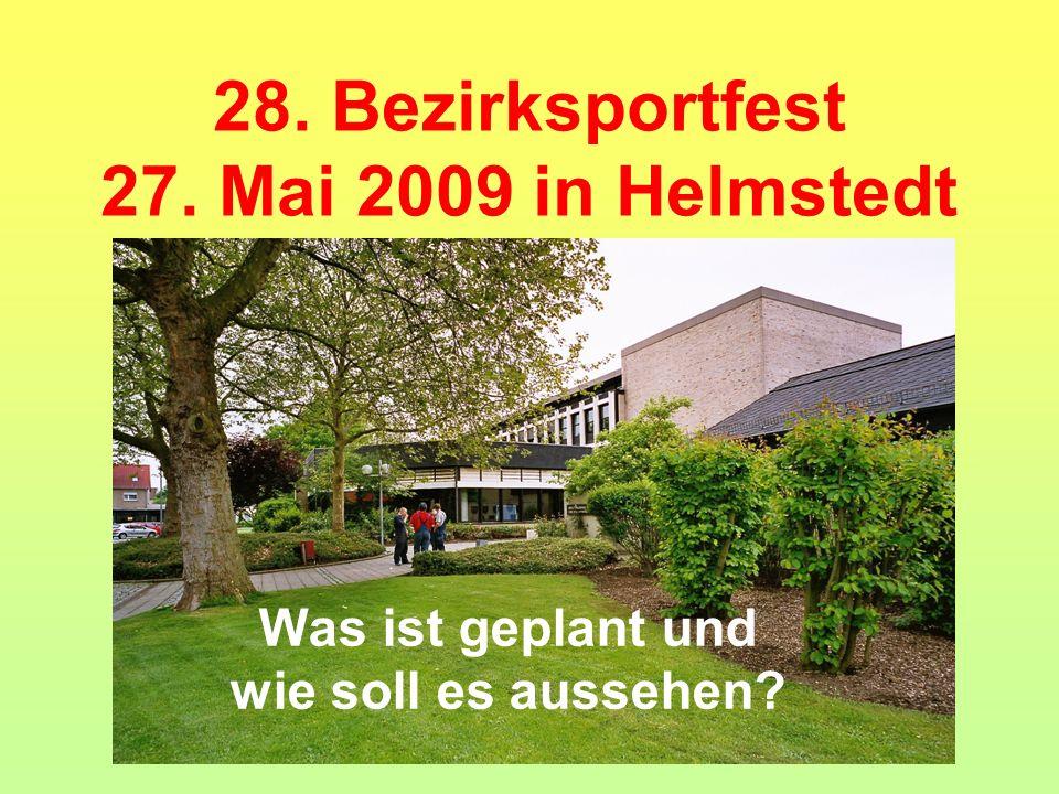 28. Bezirksportfest 27. Mai 2009 in Helmstedt Was ist geplant und wie soll es aussehen?