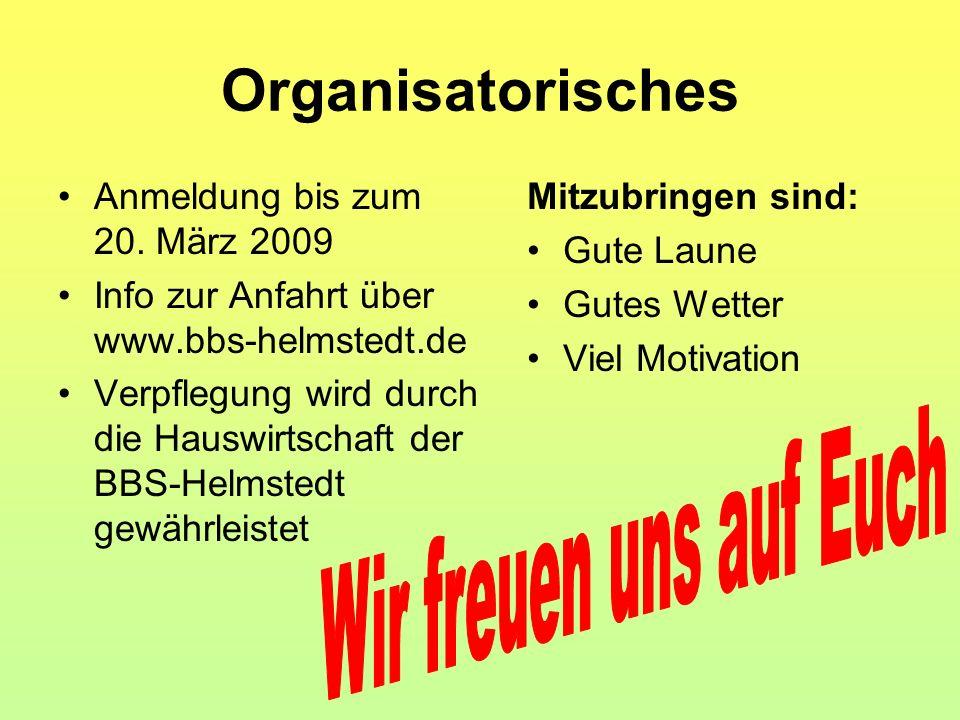 Organisatorisches Anmeldung bis zum 20. März 2009 Info zur Anfahrt über www.bbs-helmstedt.de Verpflegung wird durch die Hauswirtschaft der BBS-Helmste