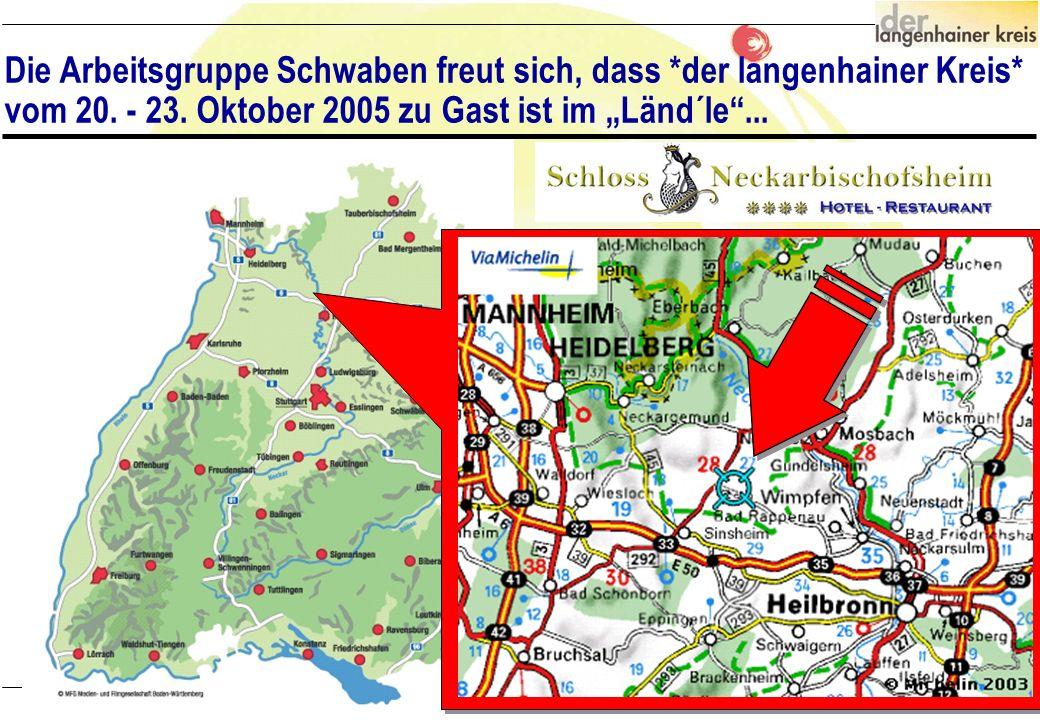04.Juni 2005AG SchwabenVersion 1Seite 2 Die Arbeitsgruppe Schwaben freut sich, dass *der langenhainer Kreis* vom 20. - 23. Oktober 2005 zu Gast ist im