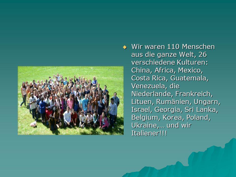 Wir waren 110 Menschen aus die ganze Welt, 26 verschiedene Kulturen: China, Africa, Mexico, Costa Rica, Guatemala, Venezuela, die Niederlande, Frankre