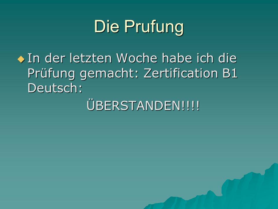 Die Prufung In der letzten Woche habe ich die Prüfung gemacht: Zertification B1 Deutsch: In der letzten Woche habe ich die Prüfung gemacht: Zertificat