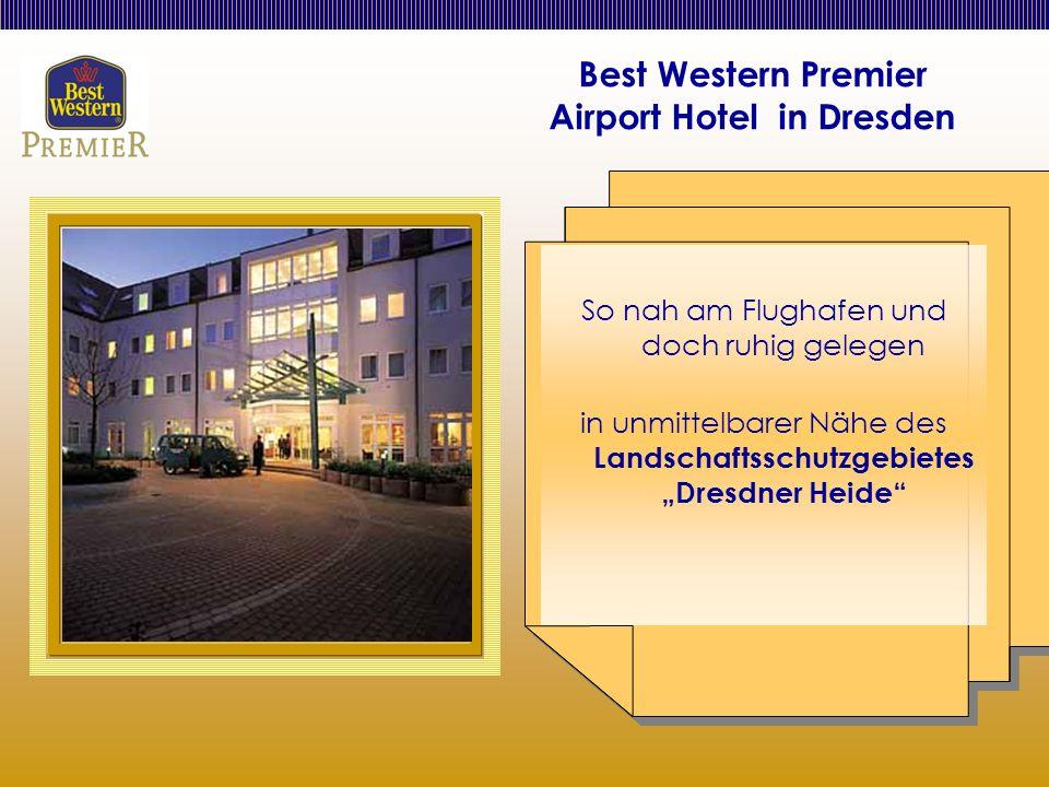Best Western Premier Airport Hotel in Dresden So nah am Flughafen und doch ruhig gelegen in unmittelbarer Nähe des Landschaftsschutzgebietes Dresdner Heide