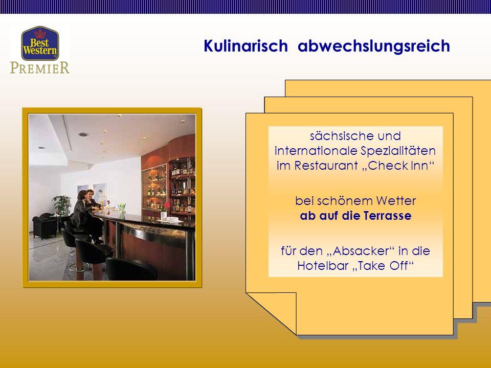 Kulinarisch abwechslungsreich sächsische und internationale Spezialitäten im Restaurant Check Inn bei schönem Wetter ab auf die Terrasse für den Absacker in die Hotelbar Take Off